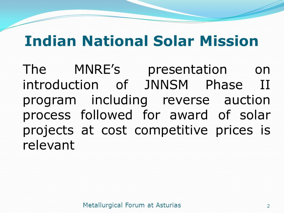 Indian National Solar Mission The MNRE's presentation on introduction of JNNSM Phase II program including reverse auction process followed for award o