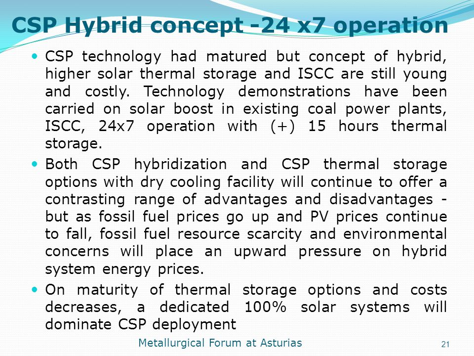 CSP Hybrid concept -24 x7 operation CSP technology had matured but concept of hybrid, higher solar thermal storage and ISCC are still young and costly