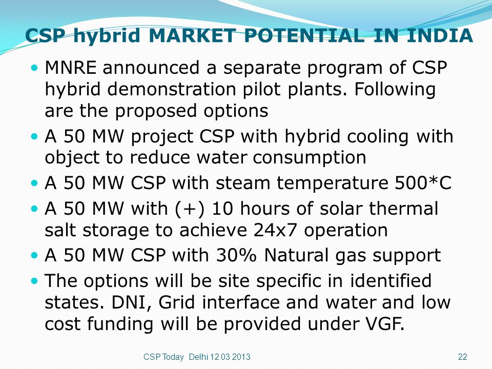 CSP hybrid MARKET POTENTIAL IN INDIA MNRE announced a separate program of CSP hybrid demonstration pilot plants. Following are the proposed options A