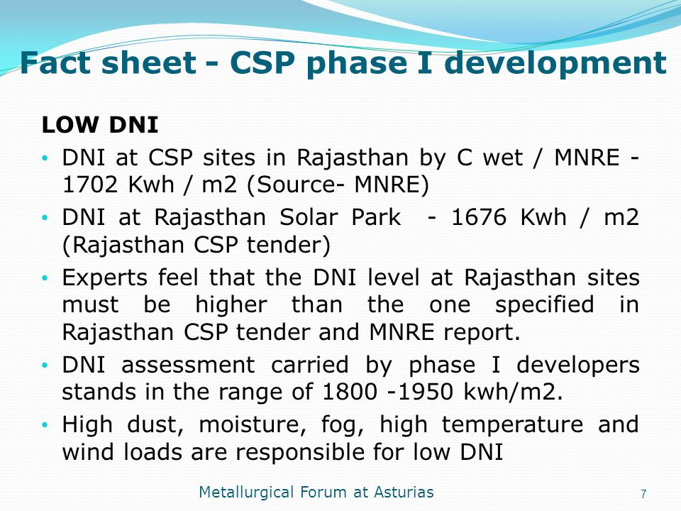 Fact sheet - CSP phase I development LOW DNI DNI at CSP sites in Rajasthan by C wet / MNRE - 1702 Kwh / m2 (Source- MNRE) DNI at Rajasthan Solar Park