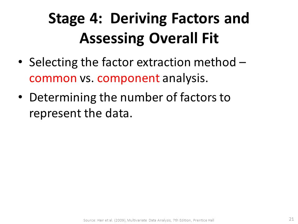 Stage 4: Deriving Factors and Assessing Overall Fit Selecting the factor extraction method – common vs. component analysis. Determining the number of