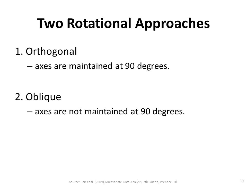 Two Rotational Approaches 1. Orthogonal – axes are maintained at 90 degrees.