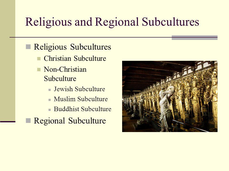 Religious and Regional Subcultures Religious Subcultures Christian Subculture Non-Christian Subculture Jewish Subculture Muslim Subculture Buddhist Su