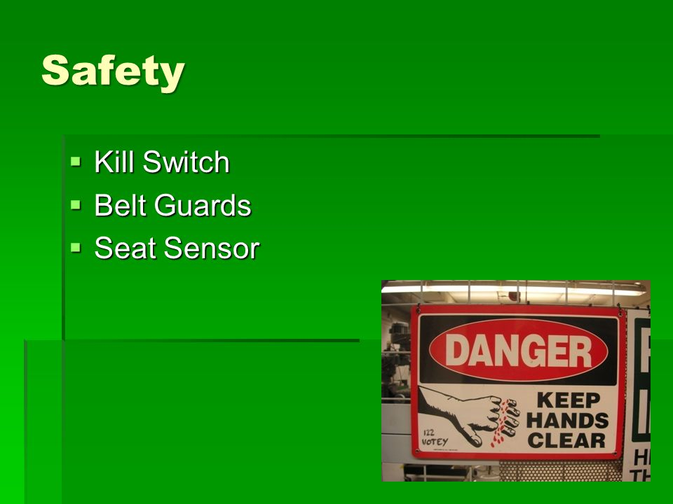 Safety  Kill Switch  Belt Guards  Seat Sensor