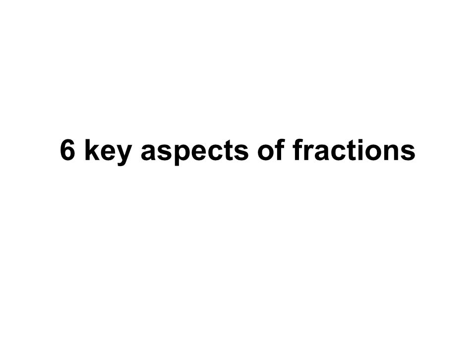 6 key aspects of fractions