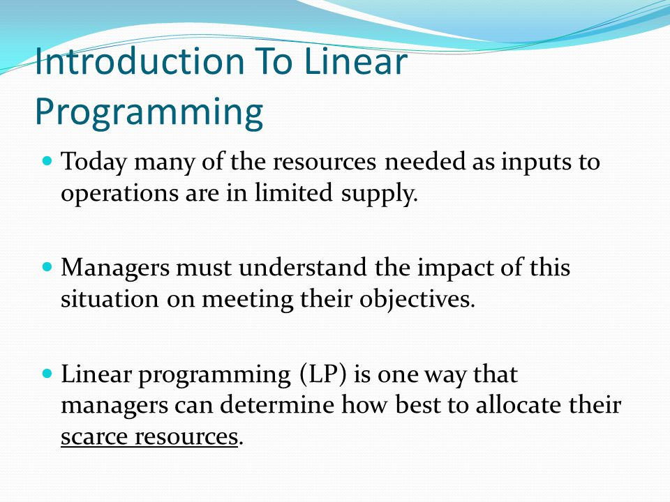 Linear Programming Linear programming is a way of solving some problems of constrained optimisation Constrained optimisation has: an aim of optimising – either maximising or minimising – some objective.