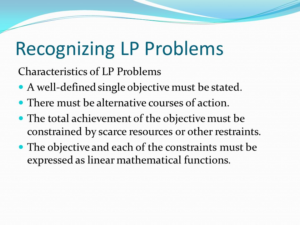 Steps in Formulating LP Problems fine the objective.