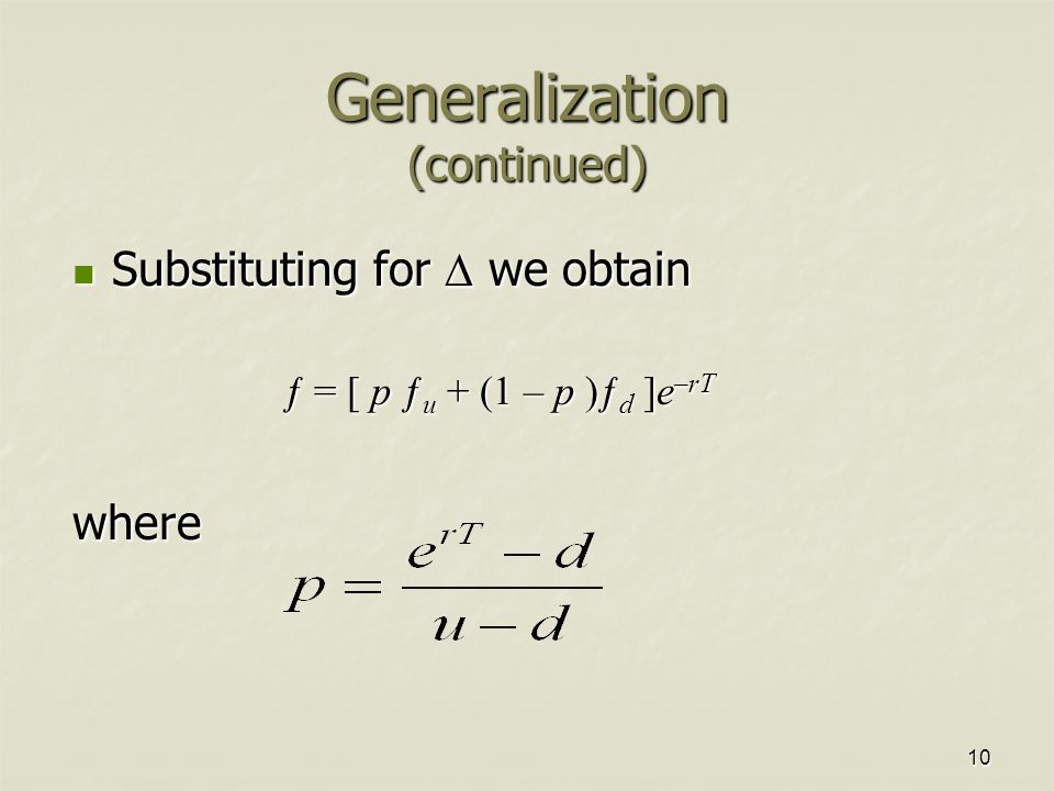 10 Generalization (continued) Substituting for  we obtain Substituting for  we obtain ƒ = [ p ƒ u + (1 – p )ƒ d ]e –rT where