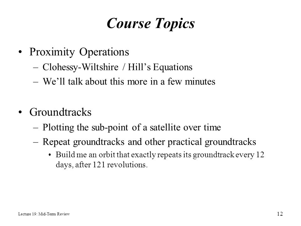 Course Topics Proximity Operations –Clohessy-Wiltshire / Hill's Equations –We'll talk about this more in a few minutes Groundtracks –Plotting the sub-
