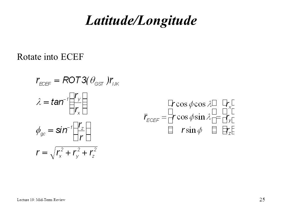 Latitude/Longitude Rotate into ECEF Lecture 19: Mid-Term Review 25