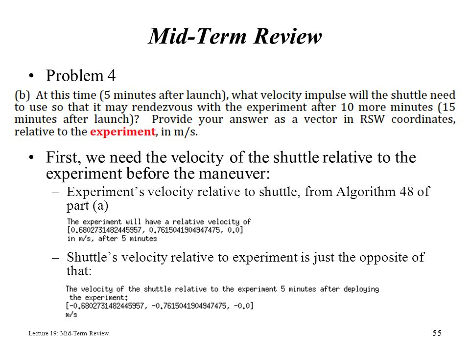 Mid-Term Review Problem 4 First, we need the velocity of the shuttle relative to the experiment before the maneuver: –Experiment's velocity relative t