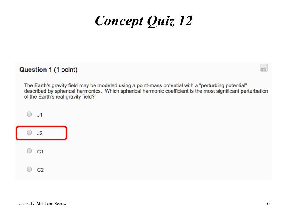 Concept Quiz 12 Lecture 19: Mid-Term Review 6