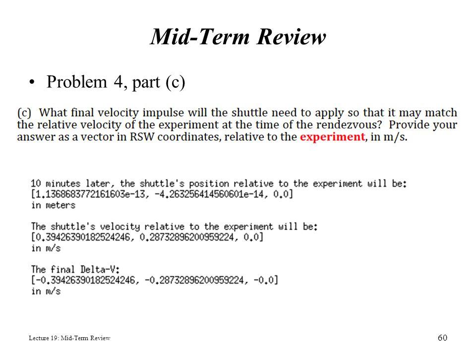 Mid-Term Review Problem 4, part (c) Lecture 19: Mid-Term Review 60