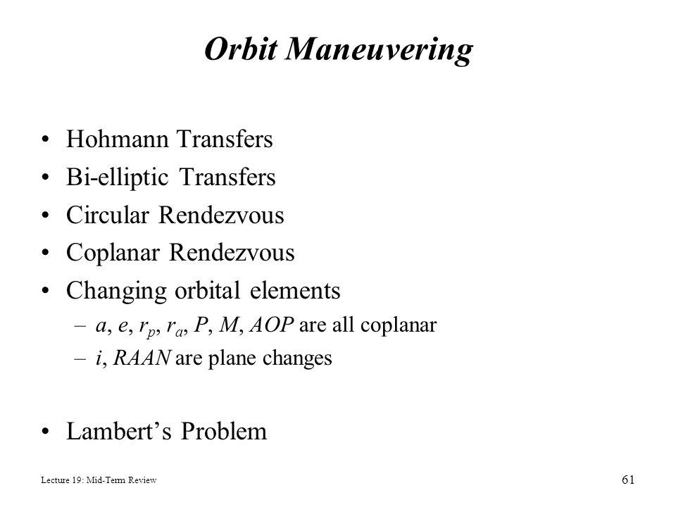 Orbit Maneuvering Hohmann Transfers Bi-elliptic Transfers Circular Rendezvous Coplanar Rendezvous Changing orbital elements –a, e, r p, r a, P, M, AOP