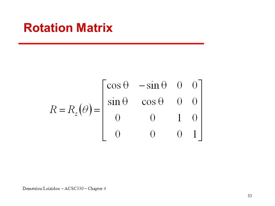 Demetriou/Loizidou – ACSC330 – Chapter 4 53 Rotation Matrix