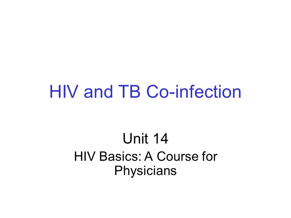 HIV and TB Co-infection Unit 14 HIV Basics: A Course for Physicians