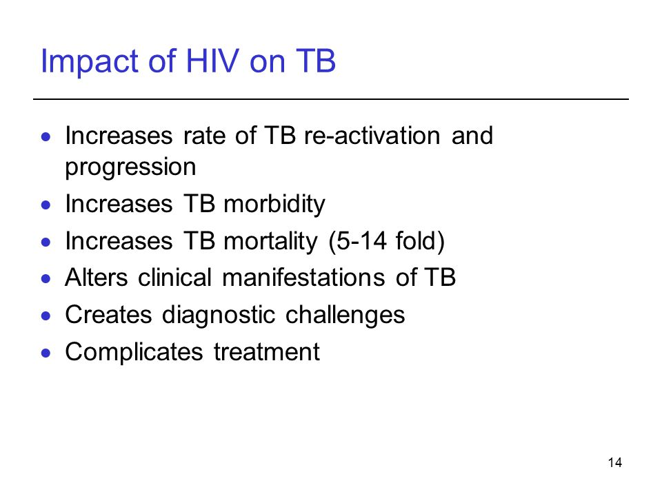 14 Impact of HIV on TB  Increases rate of TB re-activation and progression  Increases TB morbidity  Increases TB mortality (5-14 fold)  Alters clinical manifestations of TB  Creates diagnostic challenges  Complicates treatment