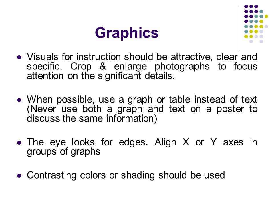 Graphics Visuals for instruction should be attractive, clear and specific. Crop & enlarge photographs to focus attention on the significant details. W