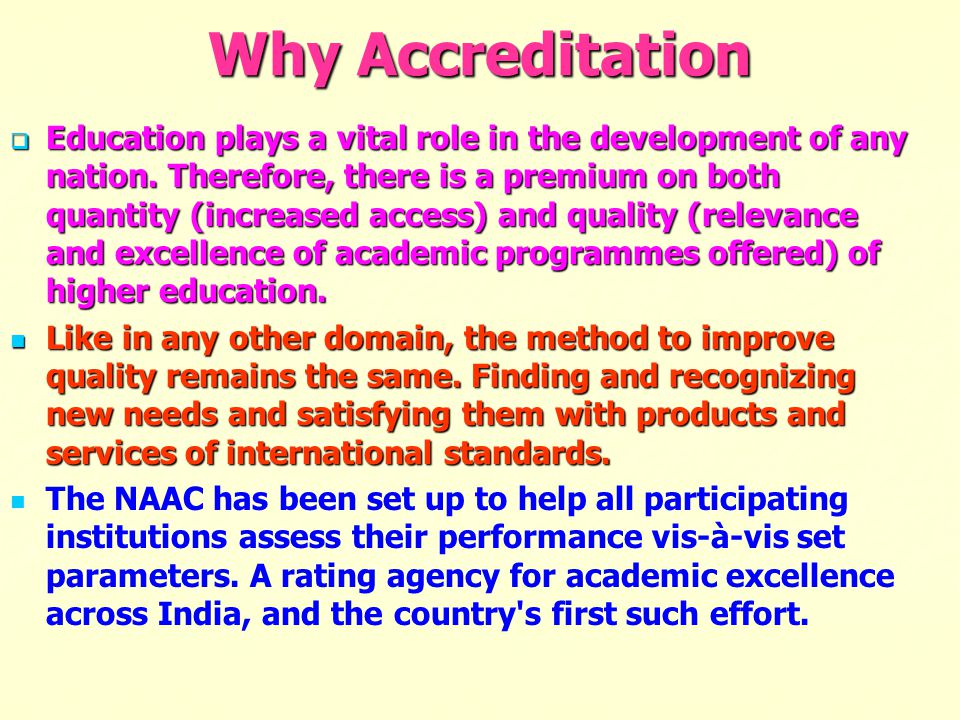 Why Accreditation  Education plays a vital role in the development of any nation. Therefore, there is a premium on both quantity (increased access) a