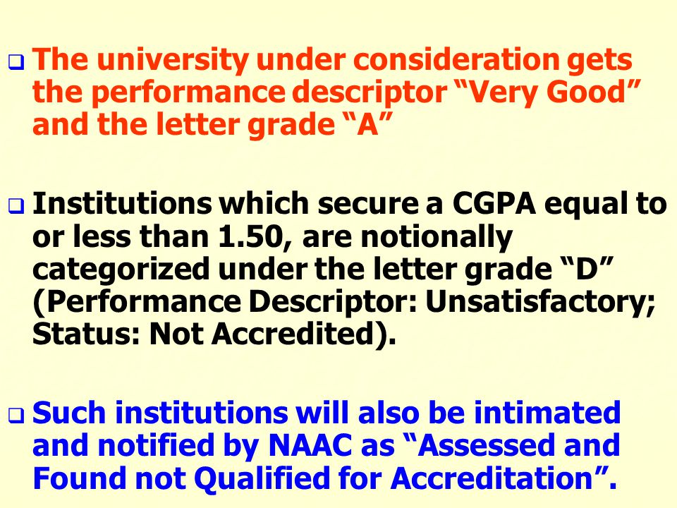 "  The university under consideration gets the performance descriptor ""Very Good"" and the letter grade ""A""   Institutions which secure a CGPA equal"
