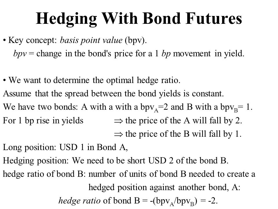Hedging With Bond Futures Key concept: basis point value (bpv).