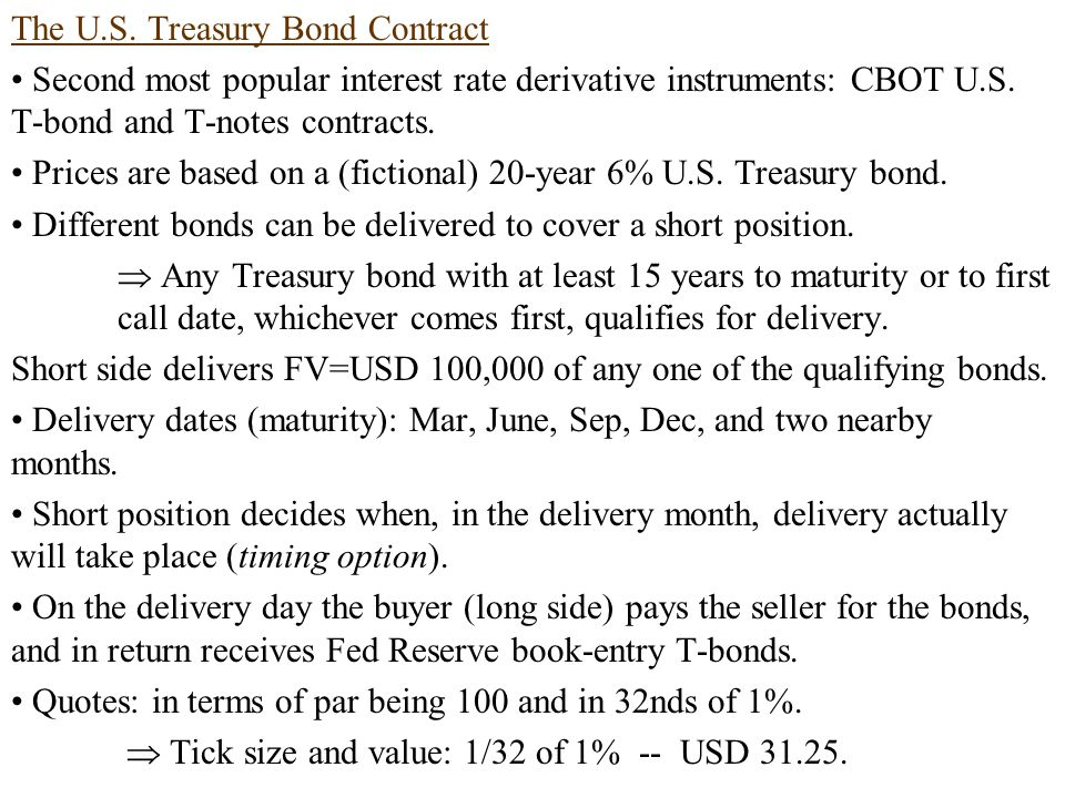 The U.S. Treasury Bond Contract Second most popular interest rate derivative instruments: CBOT U.S.