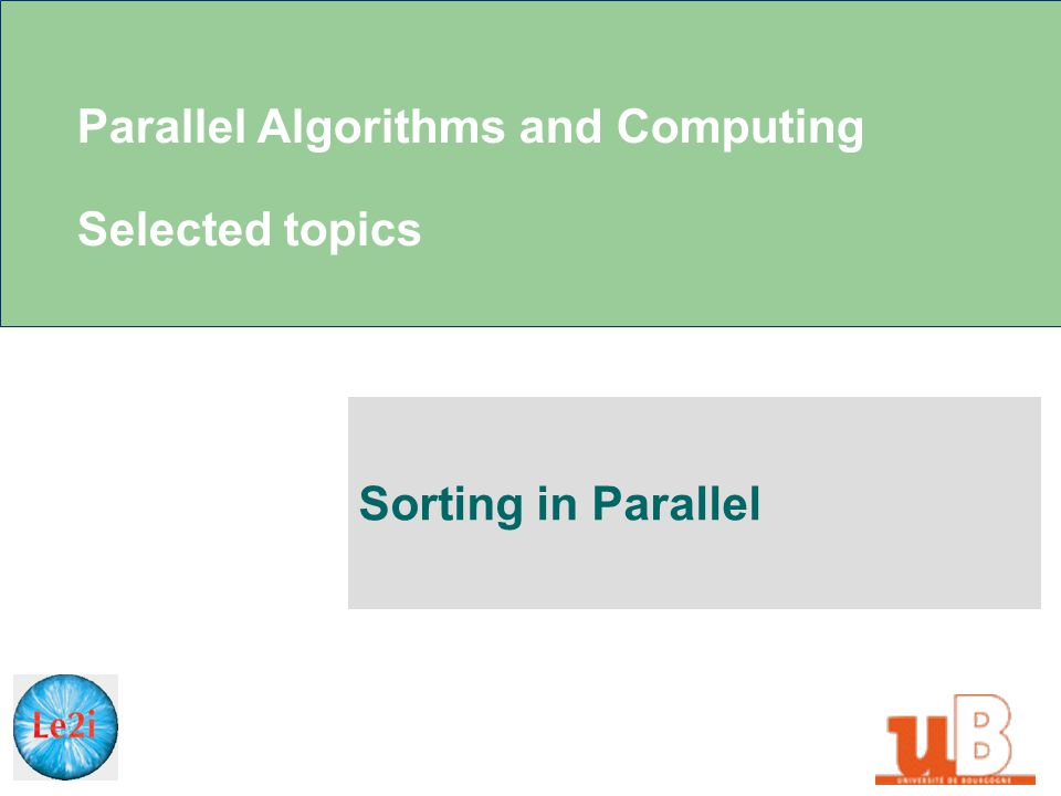 Parallel Algorithms and Computing Selected topics Sorting in Parallel