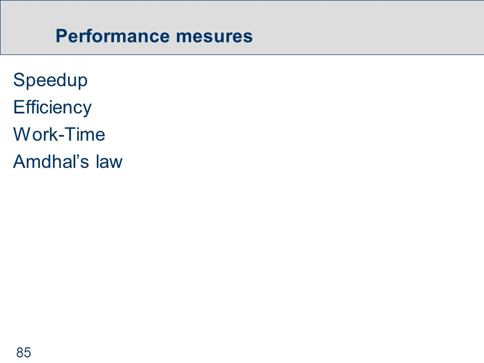 85 Performance mesures Speedup Efficiency Work-Time Amdhal's law