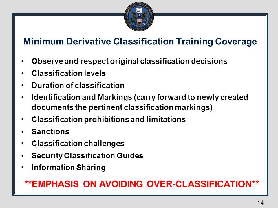 Minimum Derivative Classification Training Coverage Observe and respect original classification decisions Classification levels Duration of classifica