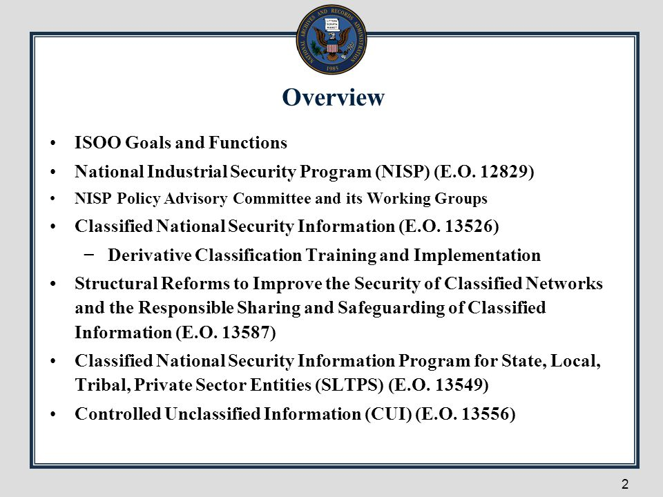 Overview ISOO Goals and Functions National Industrial Security Program (NISP) (E.O. 12829) NISP Policy Advisory Committee and its Working Groups Class