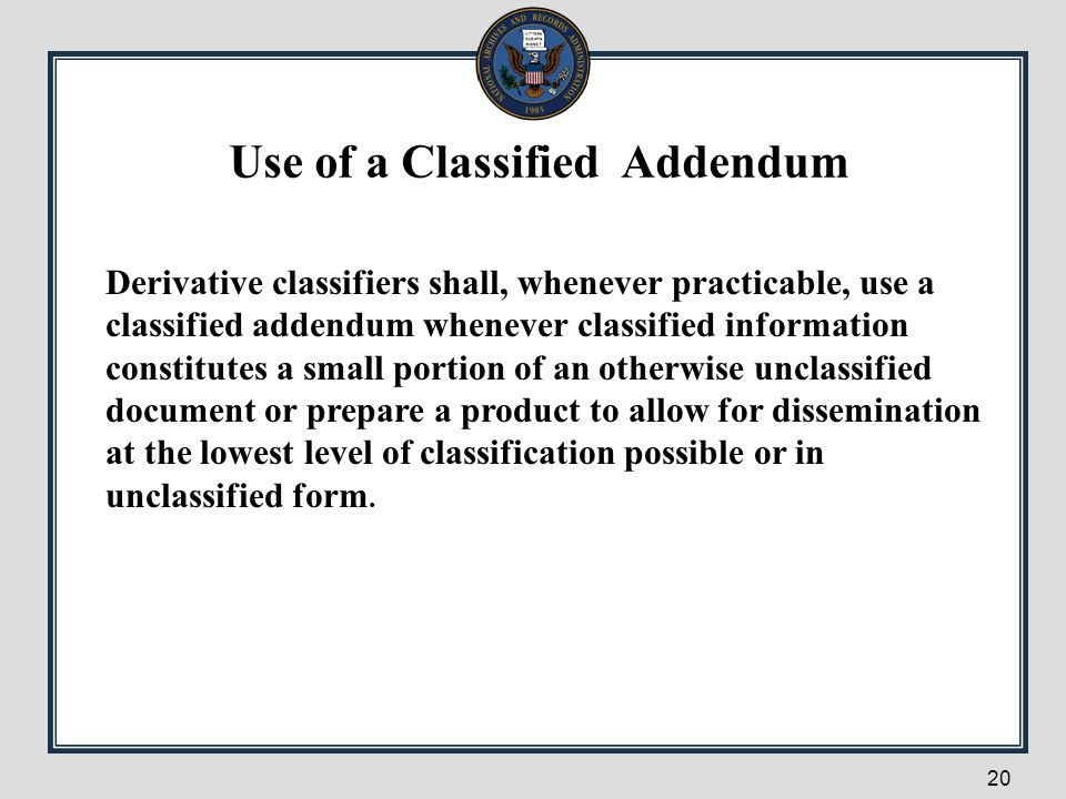 Derivative classifiers shall, whenever practicable, use a classified addendum whenever classified information constitutes a small portion of an otherw