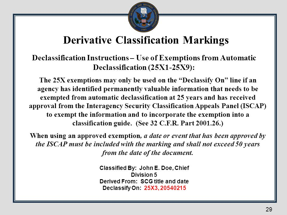 """29 Declassification Instructions – Use of Exemptions from Automatic Declassification (25X1-25X9): The 25X exemptions may only be used on the """"Declassi"""
