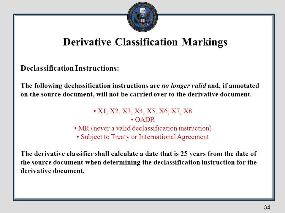 34 Declassification Instructions: The following declassification instructions are no longer valid and, if annotated on the source document, will not b