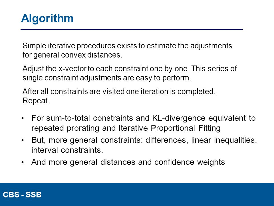 CBS - SSB Algorithm Simple iterative procedures exists to estimate the adjustments for general convex distances.