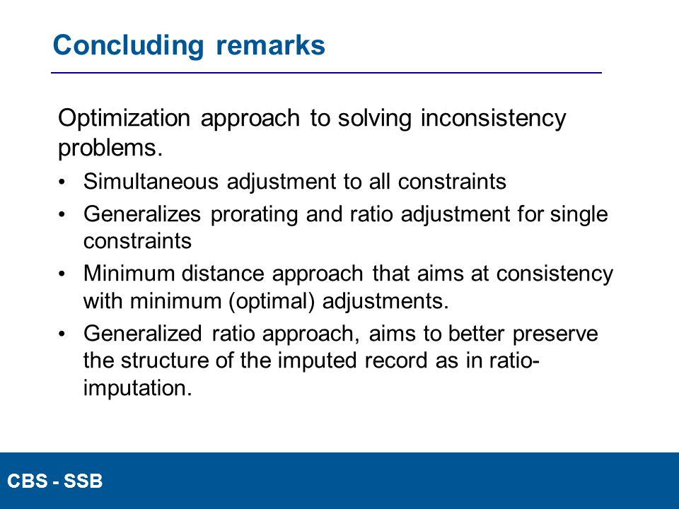 CBS - SSB Concluding remarks Optimization approach to solving inconsistency problems. Simultaneous adjustment to all constraints Generalizes prorating