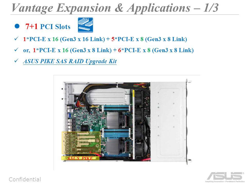 Confidential Vantage Expansion & Applications -2/3 10G Switch Storage Pool 10G LAN Card RAID Card 10G LAN Card RAID Card Asus J-Bob DS300 Series (x16 HDDs) Asus RS720-X7/RS8 Asus J-Bob DS300 Series (x16 HDDs) Up to 288TB Asus RS720-X7/RS8