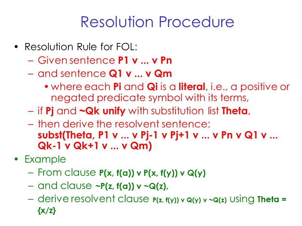 Resolution Procedure Resolution Rule for FOL: –Given sentence P1 v...