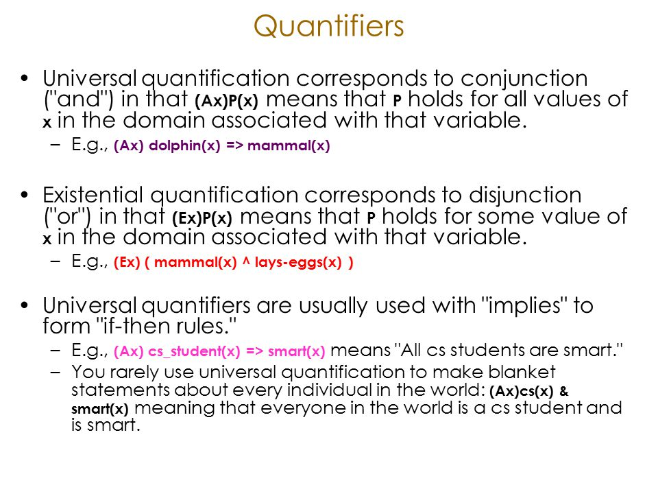 Quantifiers Existential quantifiers are usually used with and to specify a list of properties or facts about an individual.