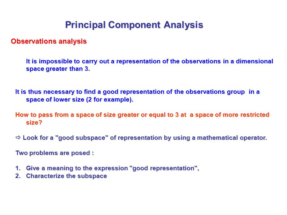 It is impossible to carry out a representation of the observations in a dimensional space greater than 3. It is thus necessary to find a good represen