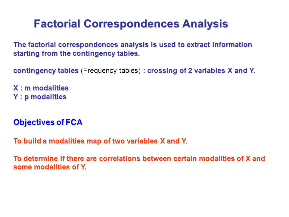 Factorial Correspondences Analysis The factorial correspondences analysis is used to extract information starting from the contingency tables. conting