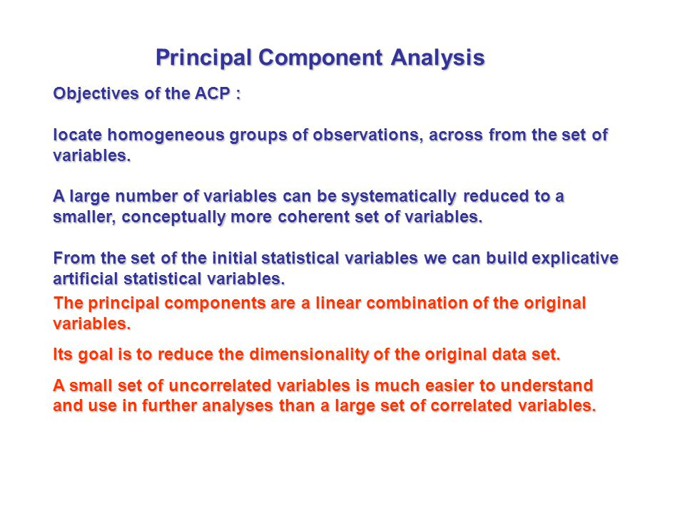 Objectives of the ACP : locate homogeneous groups of observations, across from the set of variables. A large number of variables can be systematically