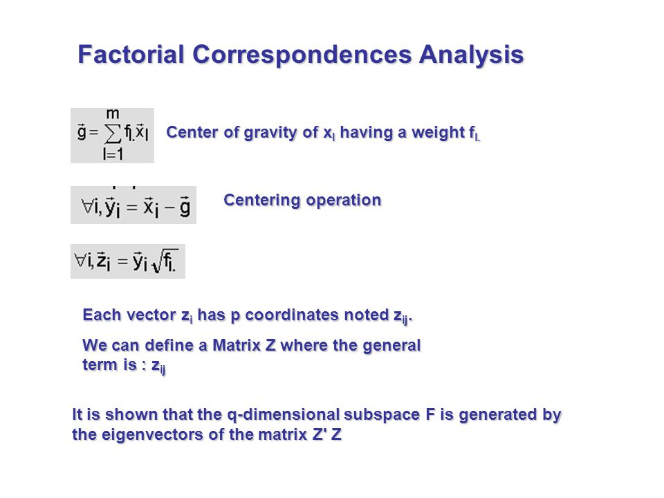 Center of gravity of x I having a weight f l. Centering operation Each vector z i has p coordinates noted z ij. We can define a Matrix Z where the gen