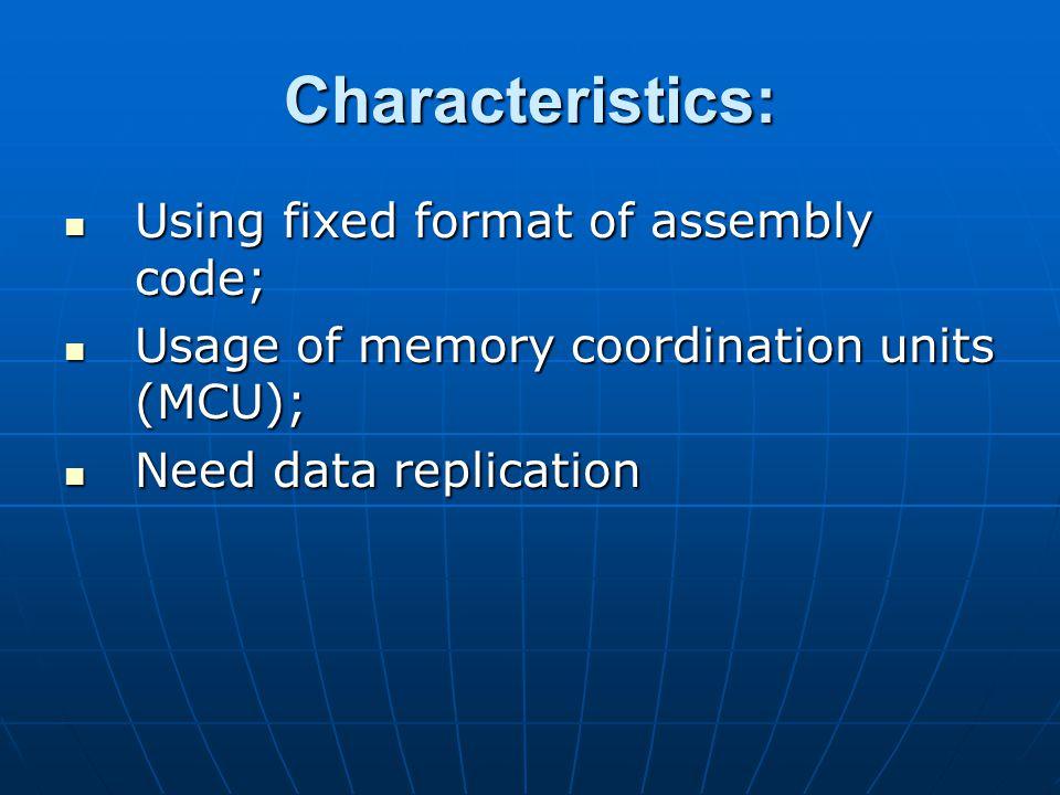 Characteristics: Using fixed format of assembly code; Using fixed format of assembly code; Usage of memory coordination units (MCU); Usage of memory coordination units (MCU); Need data replication Need data replication