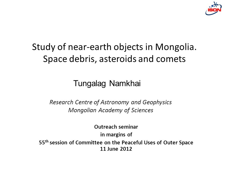 Research Centre of Astronomy and Geophysics Mongolian Academy of Sciences Study of near-earth objects in Mongolia.
