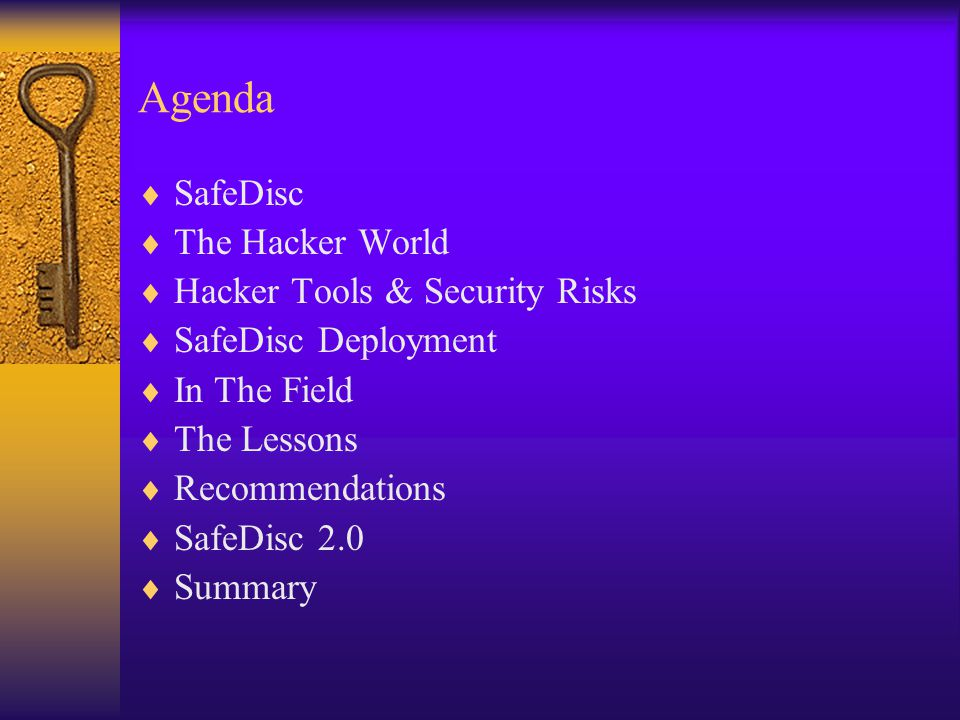 Agenda  SafeDisc  The Hacker World  Hacker Tools & Security Risks  SafeDisc Deployment  In The Field  The Lessons  Recommendations  SafeDisc 2.0  Summary