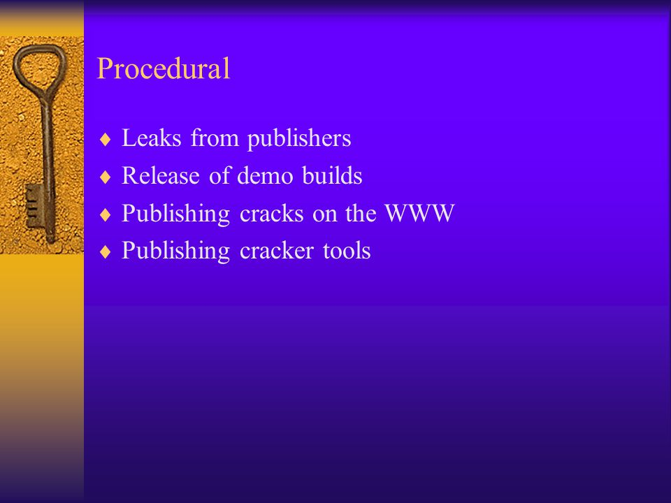 Procedural  Leaks from publishers  Release of demo builds  Publishing cracks on the WWW  Publishing cracker tools