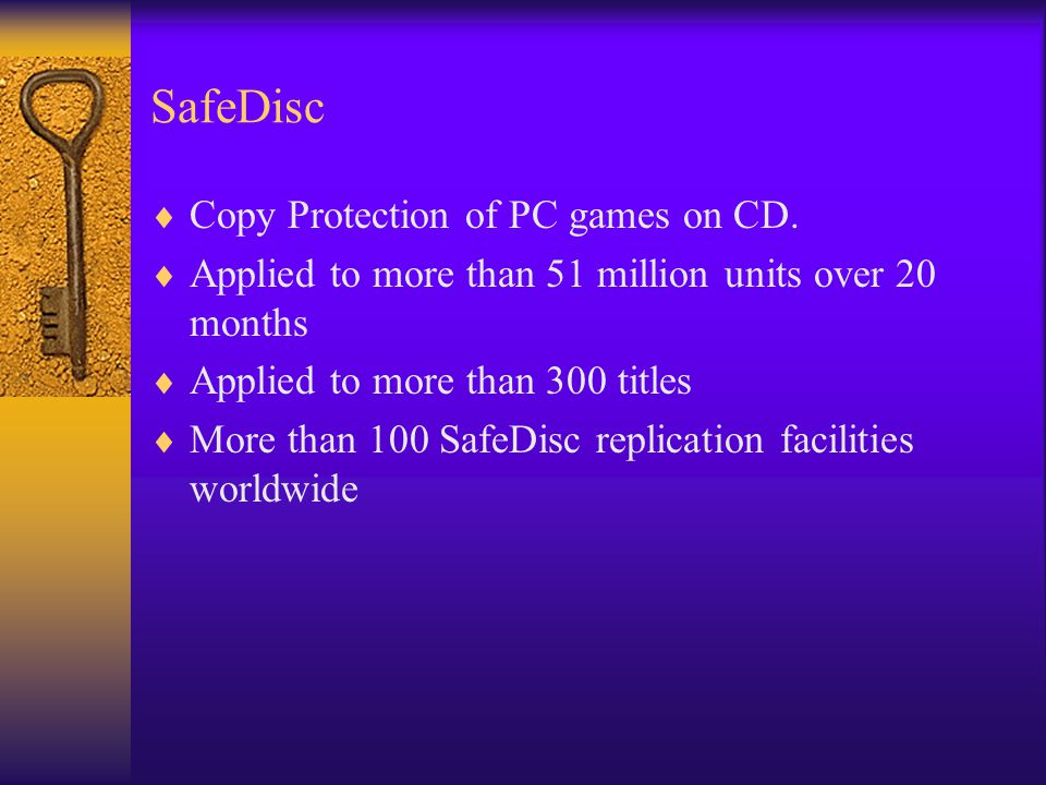 SafeDisc  Copy Protection of PC games on CD.