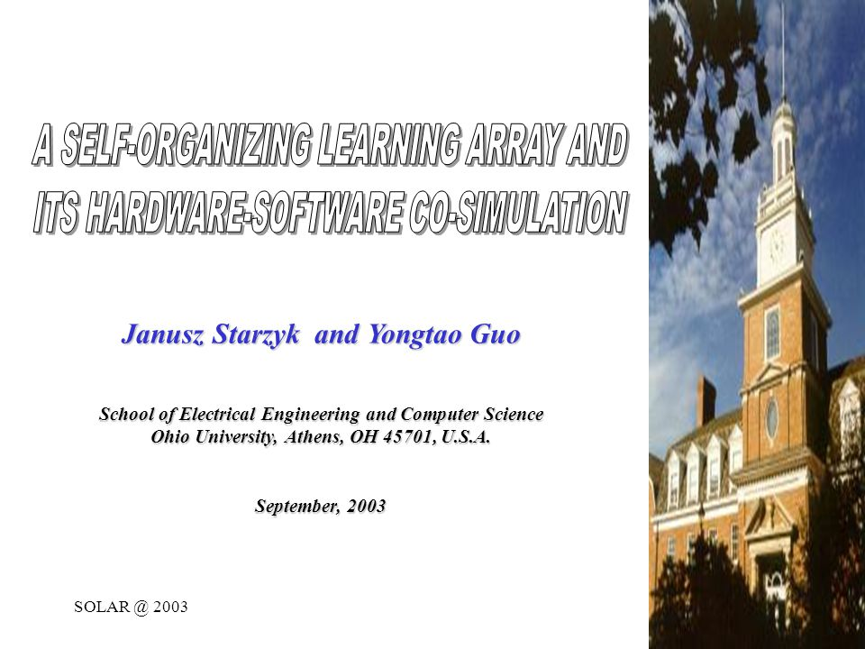 SOLAR @ 20031 Janusz Starzyk and Yongtao Guo School of Electrical Engineering and Computer Science Ohio University, Athens, OH 45701, U.S.A.