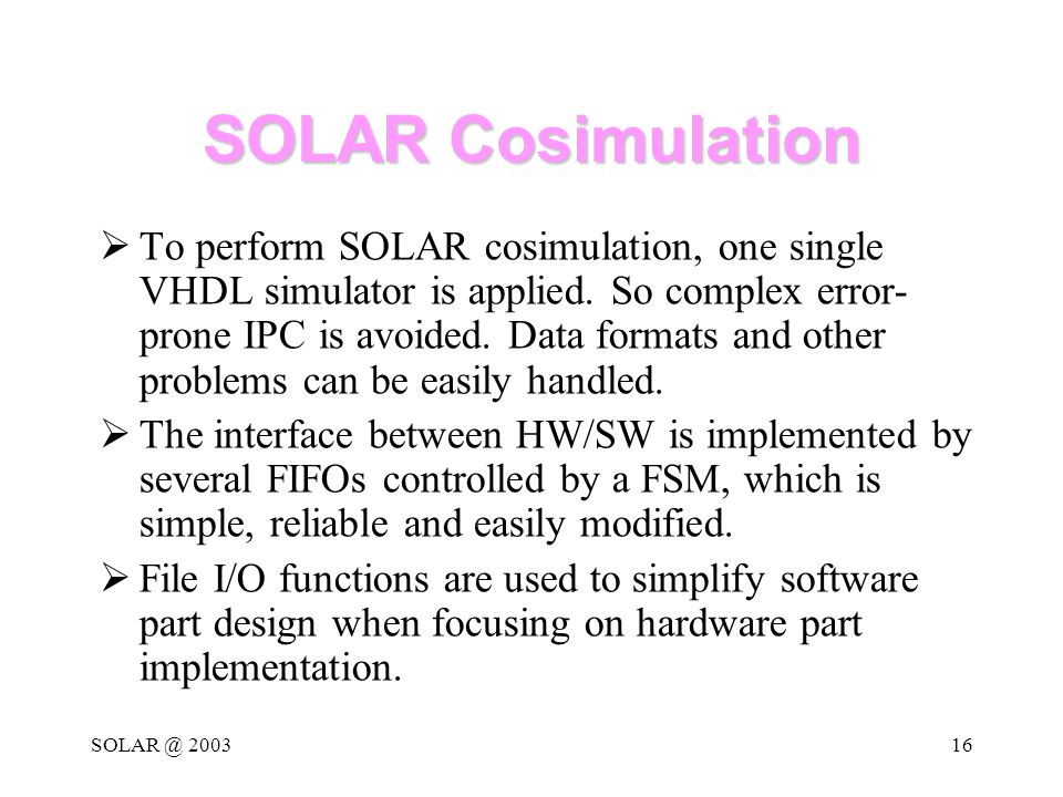 SOLAR @ 200316 SOLAR Cosimulation  To perform SOLAR cosimulation, one single VHDL simulator is applied.