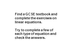 Try to complete a few of each type of equation and check the answers.